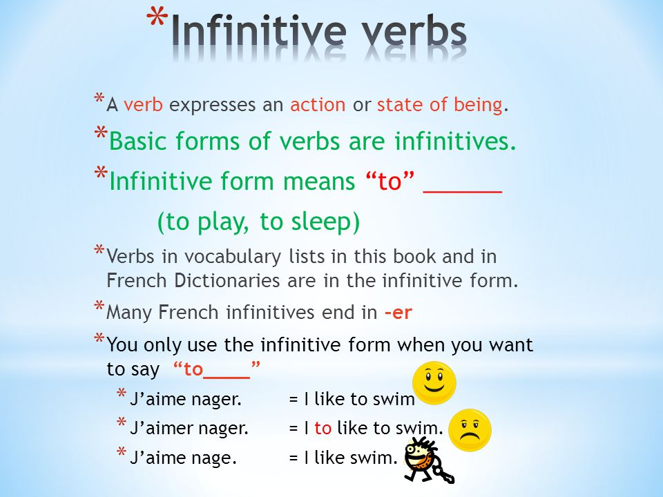 Infinitive verbs Basic forms of verbs are infinitives.