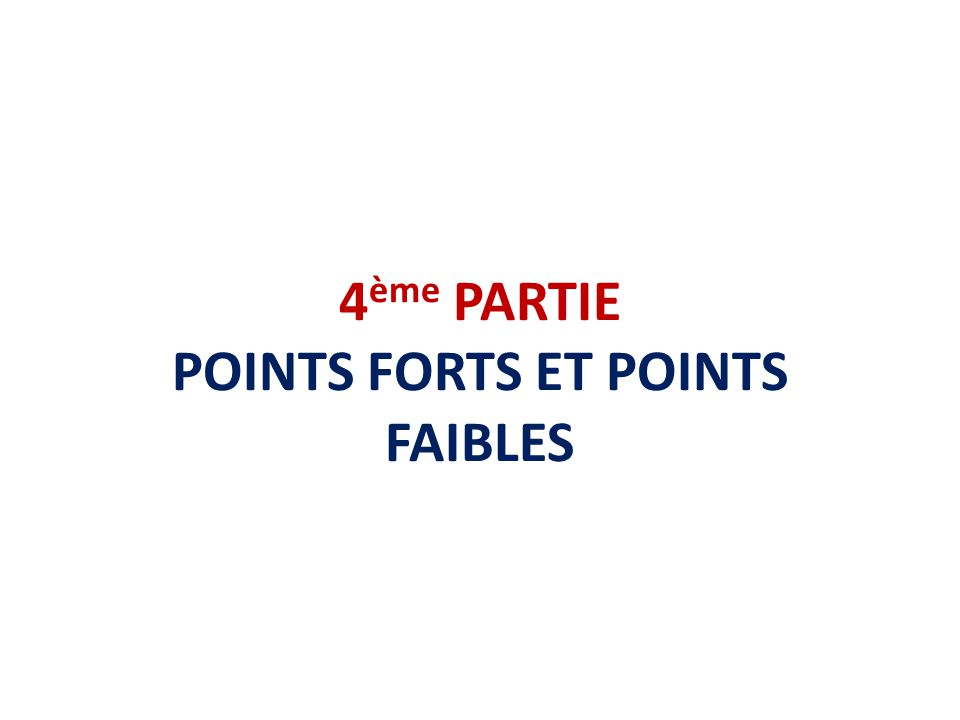 4ème PARTIE POINTS FORTS ET POINTS FAIBLES