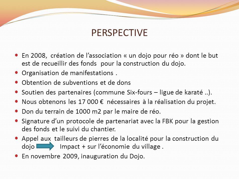 PERSPECTIVE En 2008, création de l'association « un dojo pour réo » dont le but est de recueillir des fonds pour la construction du dojo.