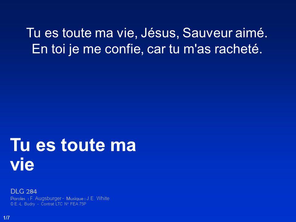 Tu es toute ma vie Tu es toute ma vie, Jésus, Sauveur aimé.