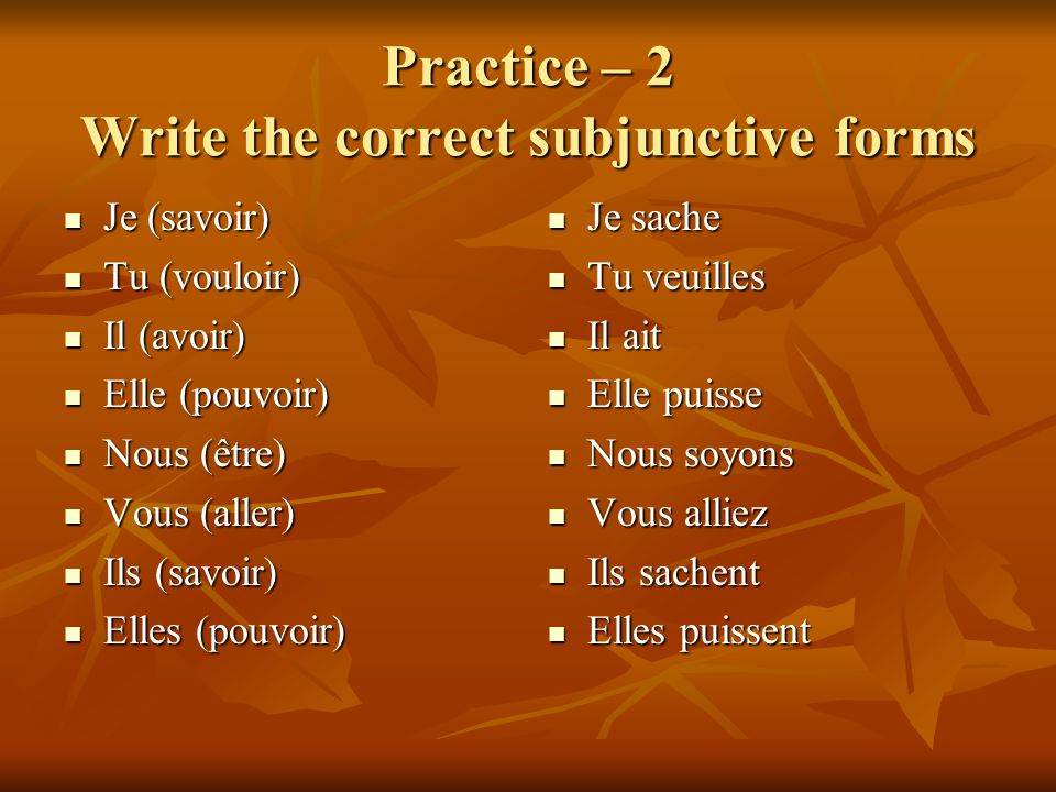 Practice – 2 Write the correct subjunctive forms