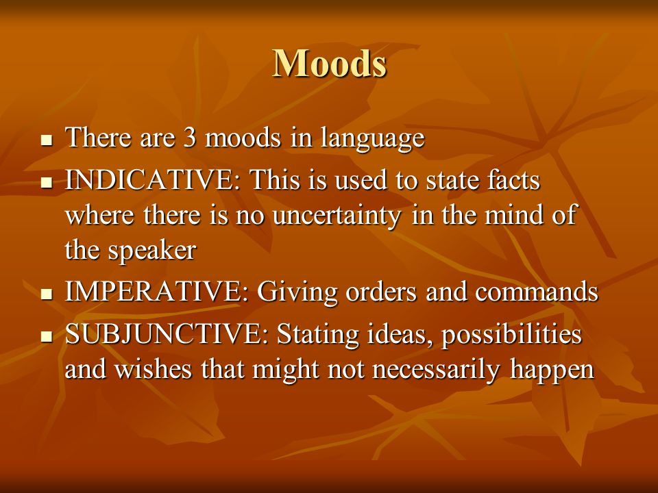 Moods There are 3 moods in language