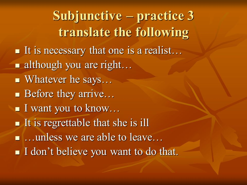 Subjunctive – practice 3 translate the following