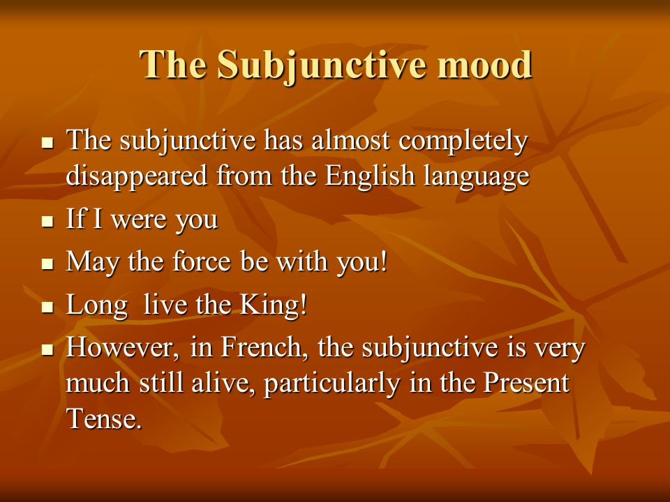 The Subjunctive mood The subjunctive has almost completely disappeared from the English language. If I were you.