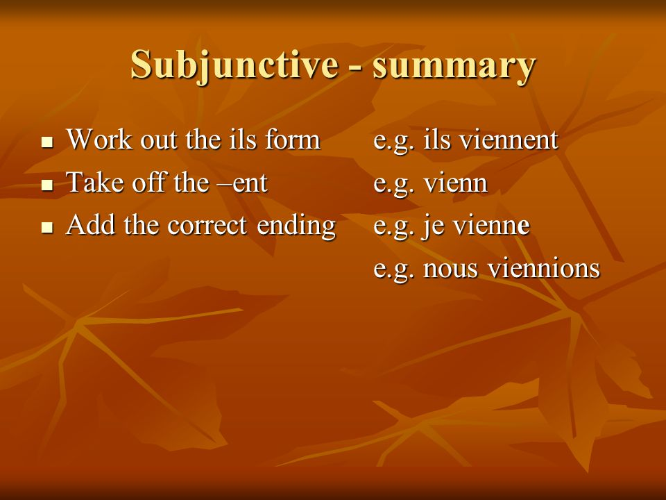 Subjunctive - summary Work out the ils form e.g. ils viennent