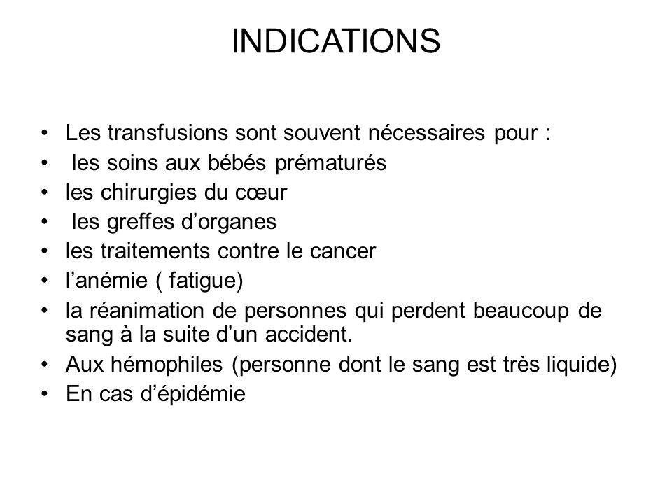 INDICATIONS Les transfusions sont souvent nécessaires pour :