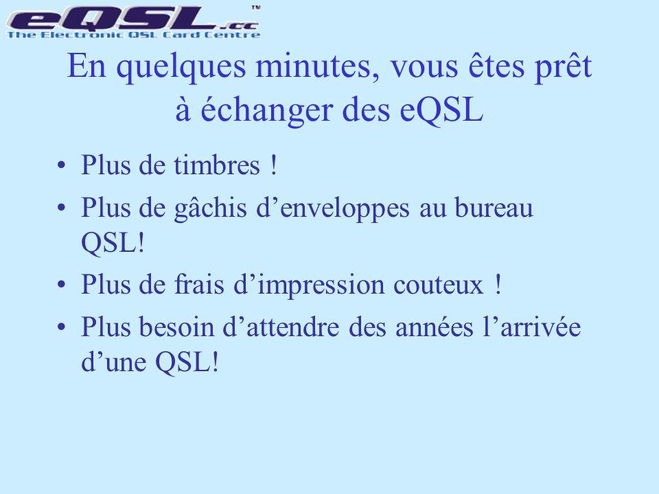 En quelques minutes, vous êtes prêt à échanger des eQSL