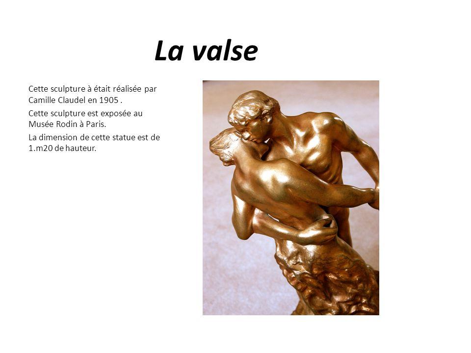 La valse Cette sculpture à était réalisée par Camille Claudel en 1905 . Cette sculpture est exposée au Musée Rodin à Paris.