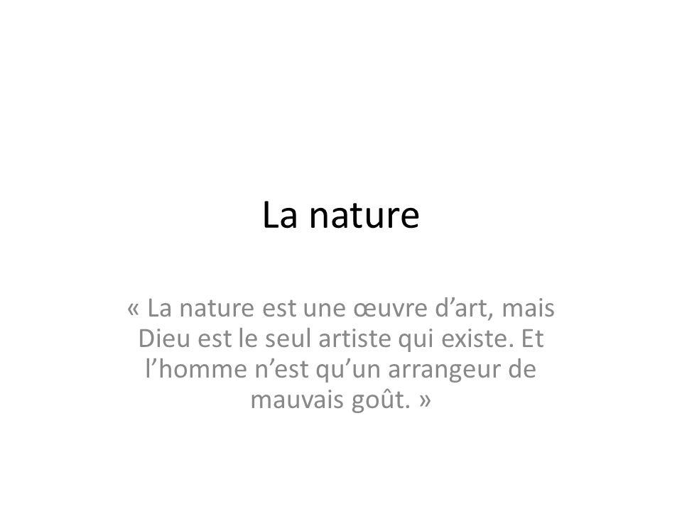 La nature « La nature est une œuvre d'art, mais Dieu est le seul artiste qui existe.