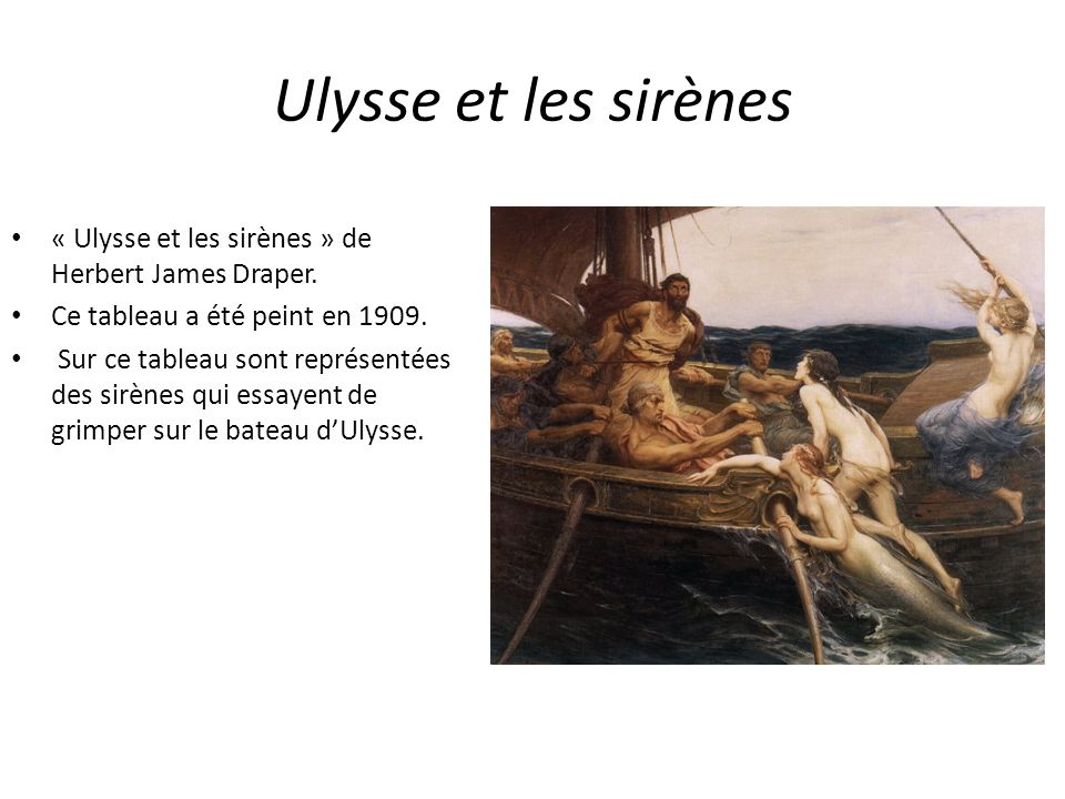 Ulysse et les sirènes « Ulysse et les sirènes » de Herbert James Draper. Ce tableau a été peint en 1909.