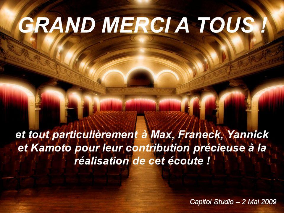 GRAND MERCI A TOUS ! et tout particulièrement à Max, Franeck, Yannick et Kamoto pour leur contribution précieuse à la réalisation de cet écoute !