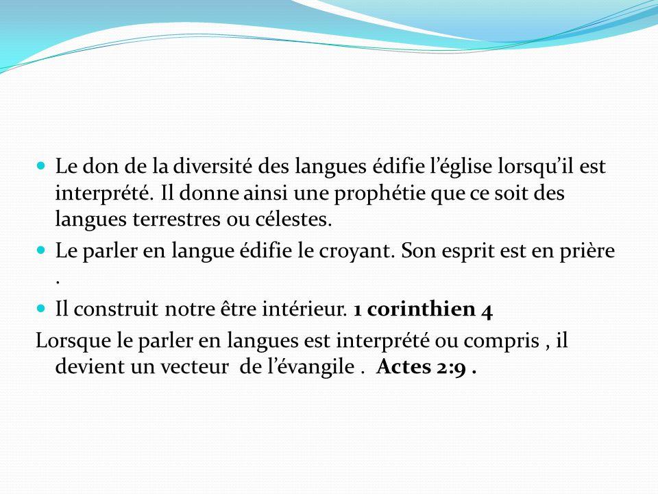 Le don de la diversité des langues édifie l'église lorsqu'il est interprété. Il donne ainsi une prophétie que ce soit des langues terrestres ou célestes.