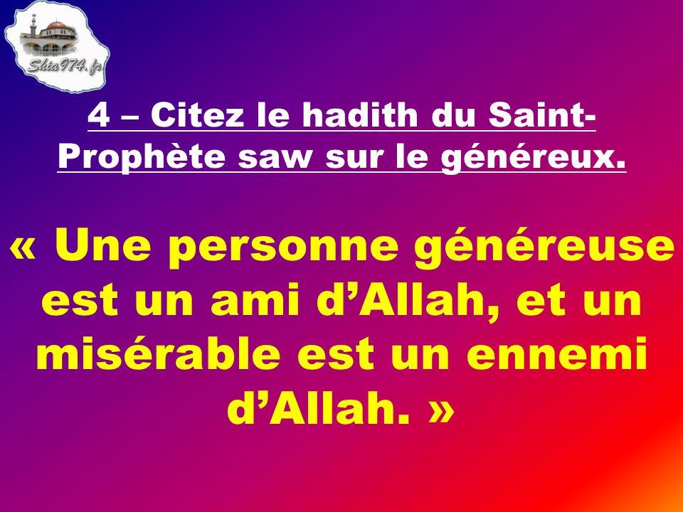 4 – Citez le hadith du Saint-Prophète saw sur le généreux.