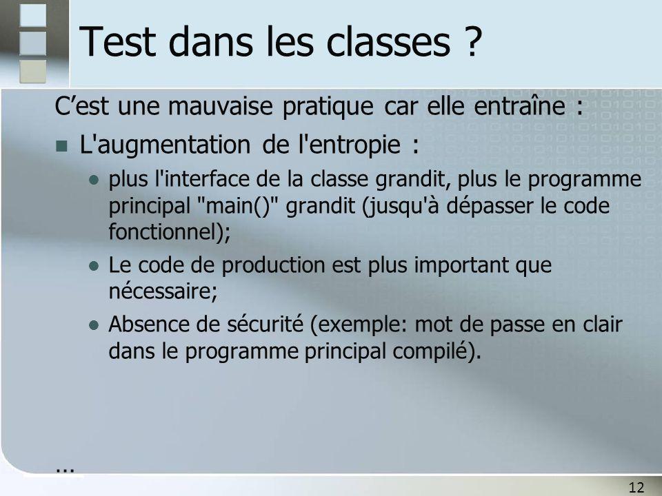 Test dans les classes C'est une mauvaise pratique car elle entraîne : L augmentation de l entropie :