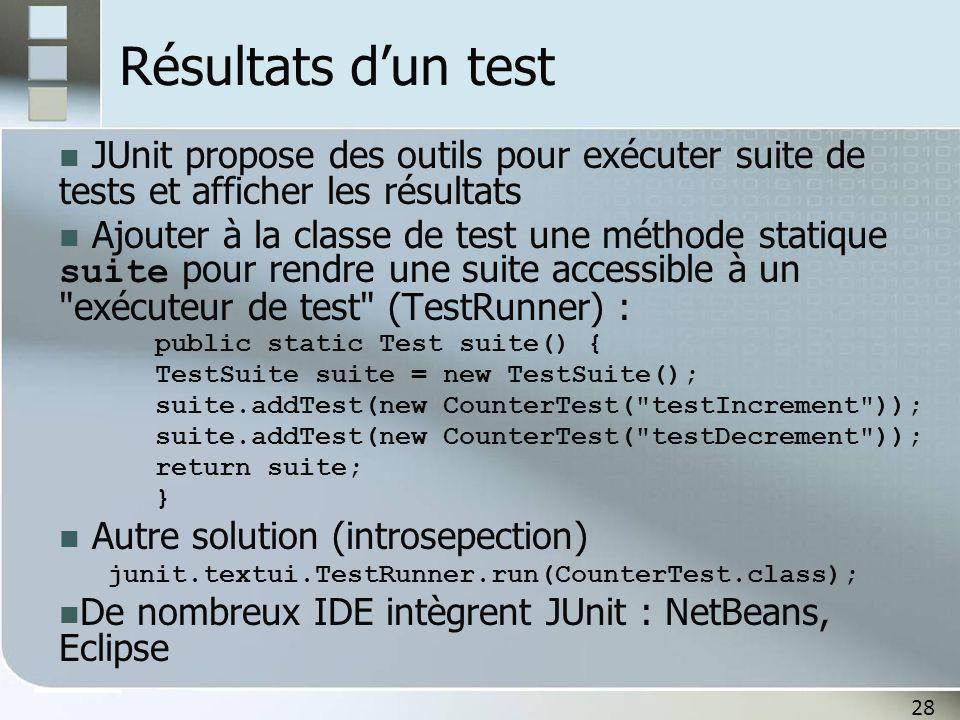 Résultats d'un test JUnit propose des outils pour exécuter suite de tests et afficher les résultats.