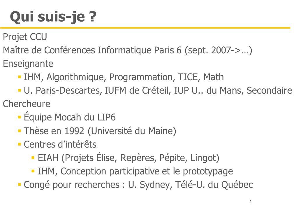Qui suis-je Projet CCU. Maître de Conférences Informatique Paris 6 (sept. 2007->…) Enseignante.