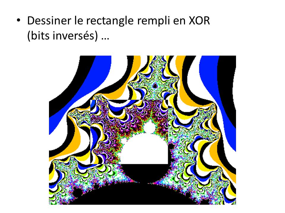 Dessiner le rectangle rempli en XOR (bits inversés) …