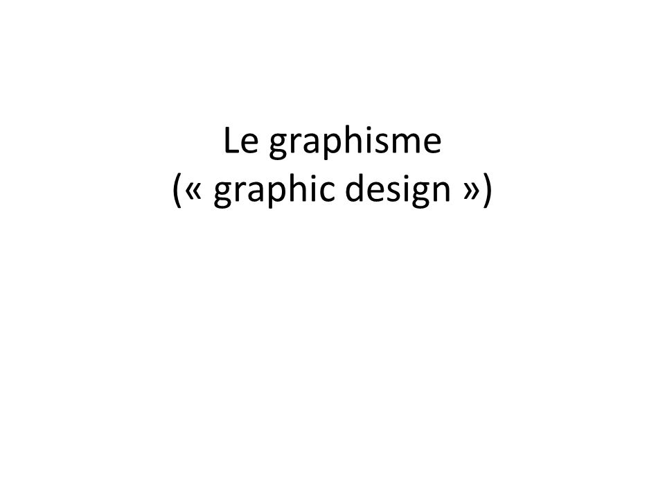 Le graphisme (« graphic design »)