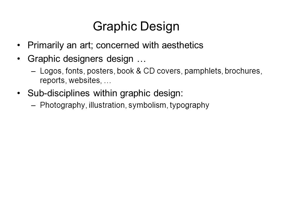Graphic Design Primarily an art; concerned with aesthetics
