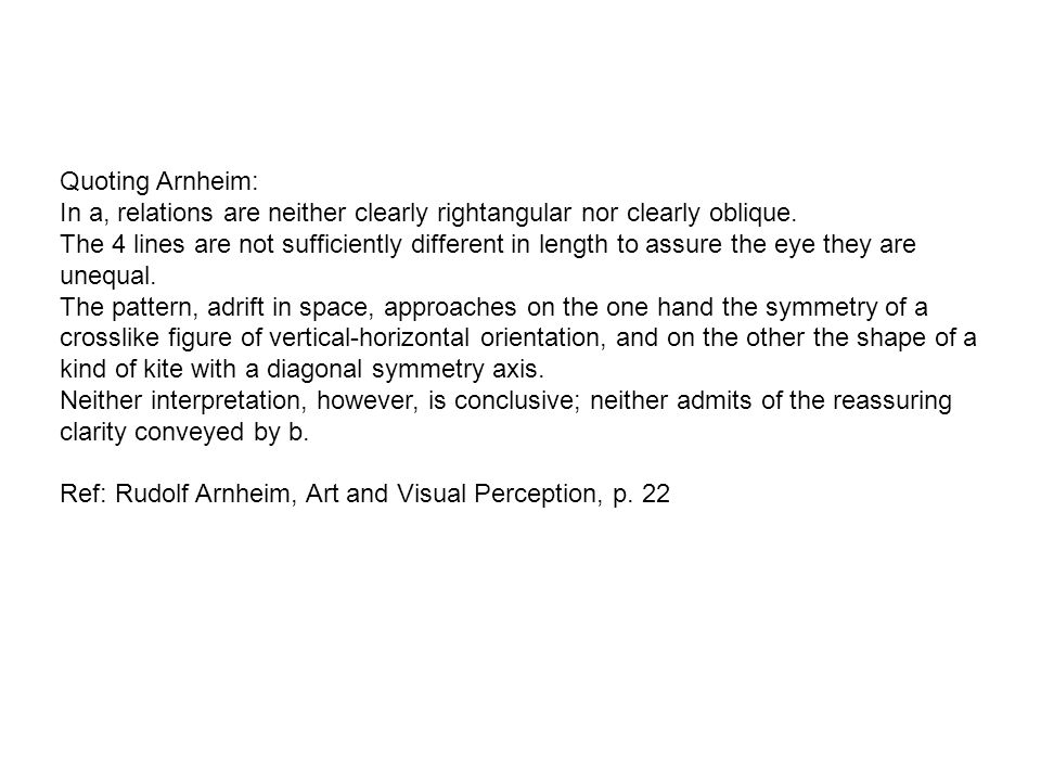 Quoting Arnheim: In a, relations are neither clearly rightangular nor clearly oblique.