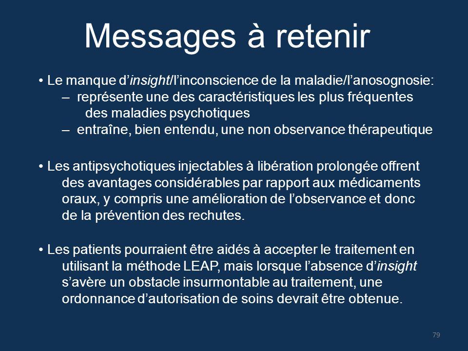 Messages à retenir • Le manque d'insight/l'inconscience de la maladie/l'anosognosie: – représente une des caractéristiques les plus fréquentes.