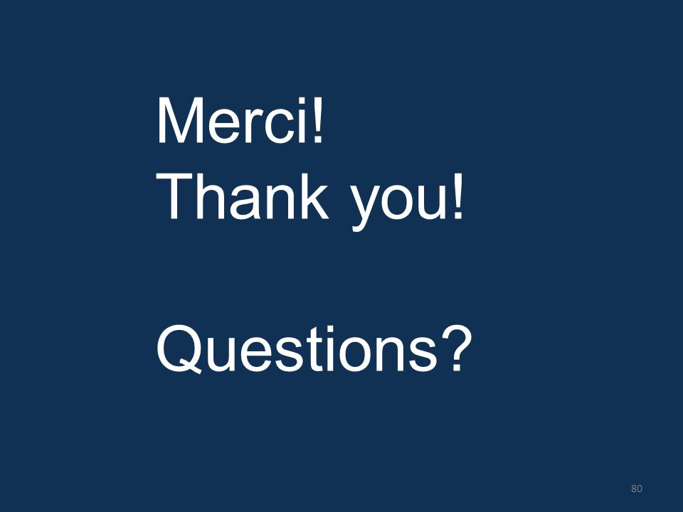 Merci! Thank you! Questions