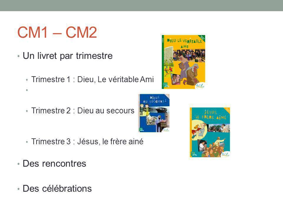 CM1 – CM2 Un livret par trimestre Des rencontres Des célébrations