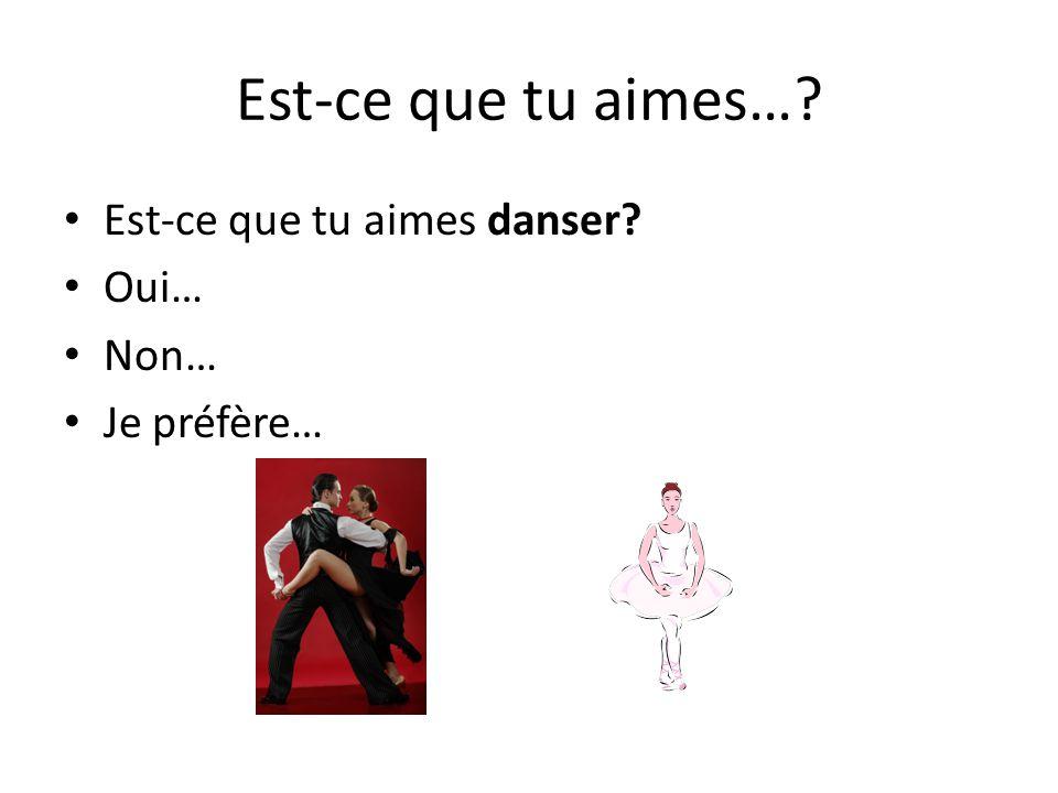 Est-ce que tu aimes… Est-ce que tu aimes danser Oui… Non…