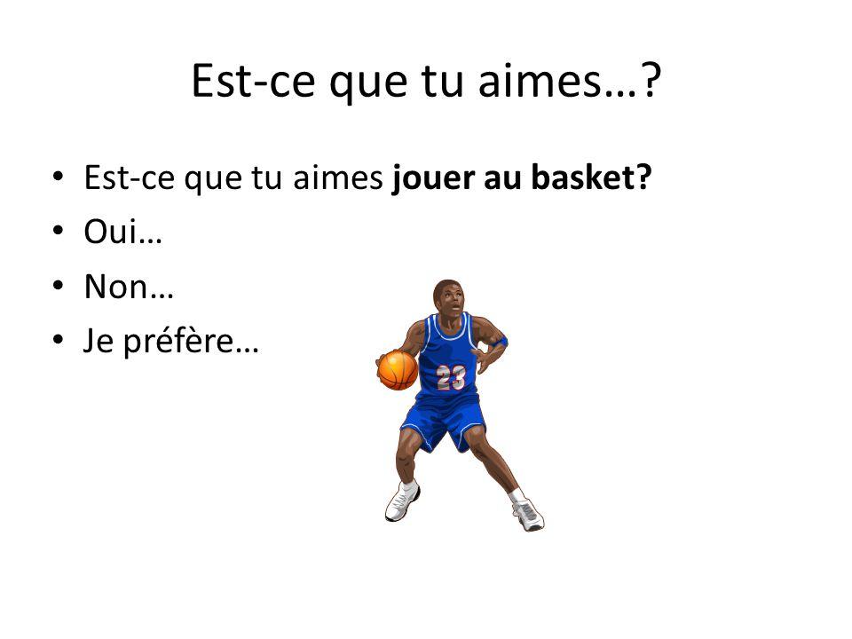 Est-ce que tu aimes… Est-ce que tu aimes jouer au basket Oui… Non…