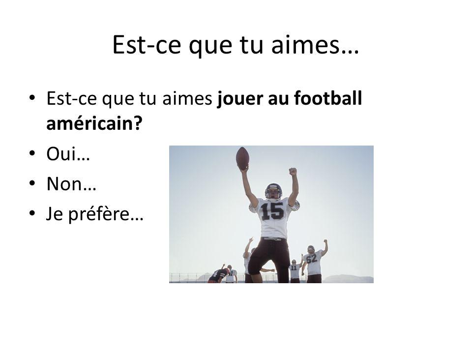 Est-ce que tu aimes… Est-ce que tu aimes jouer au football américain