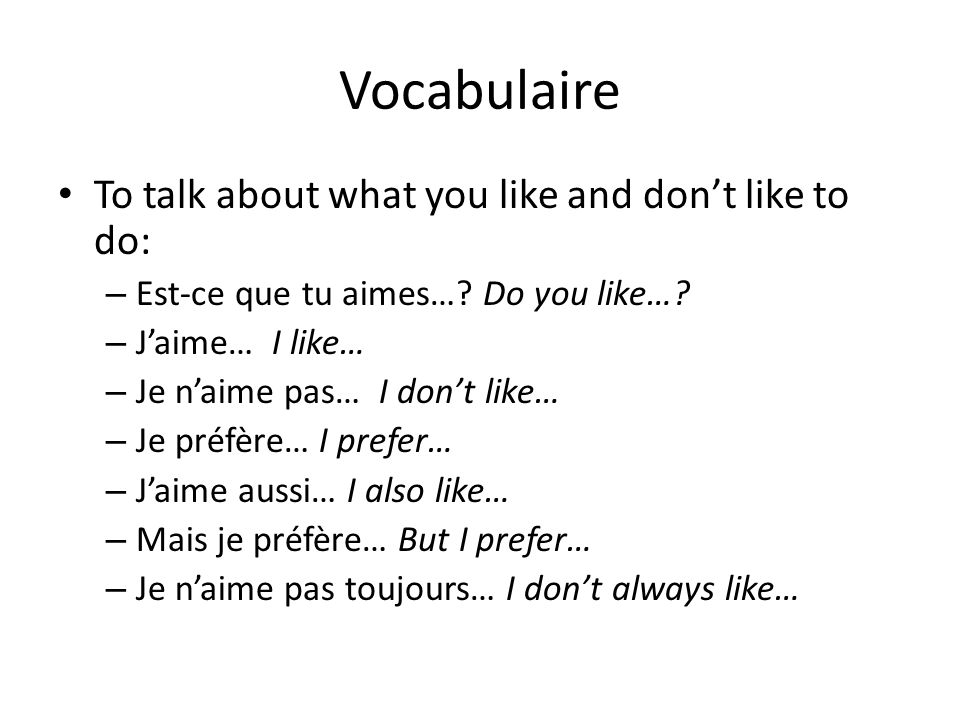 Vocabulaire To talk about what you like and don't like to do: