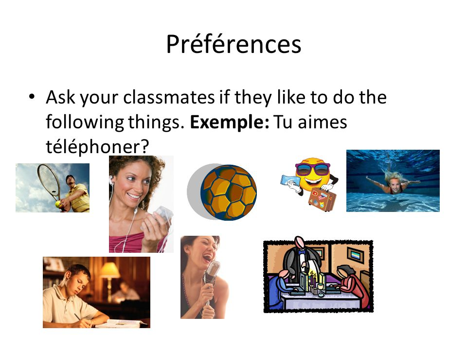 Préférences Ask your classmates if they like to do the following things.