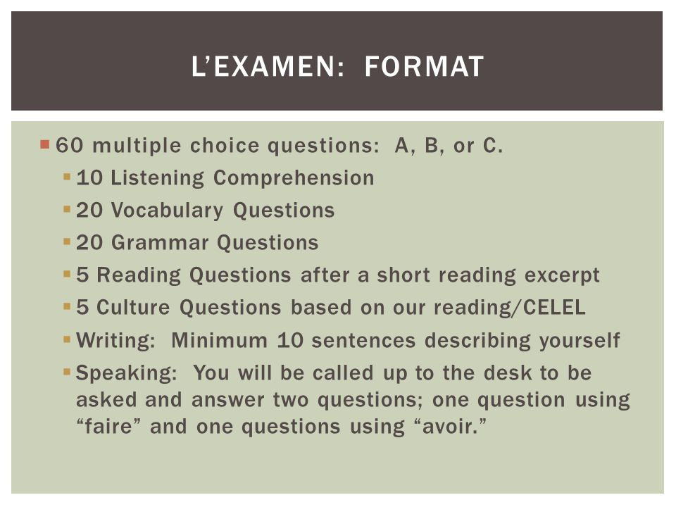 L'examen: format 60 multiple choice questions: A, B, or C.