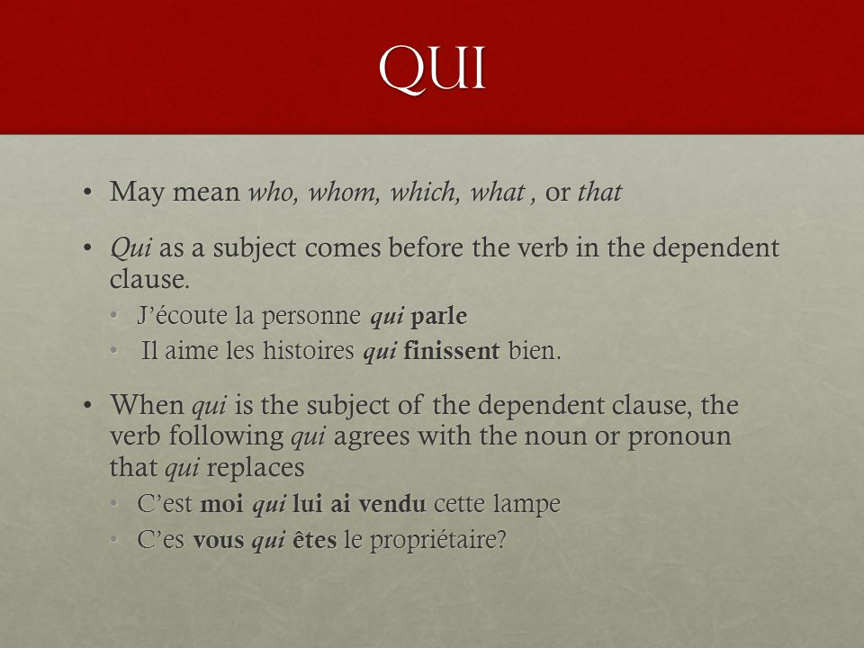 Qui May mean who, whom, which, what , or that