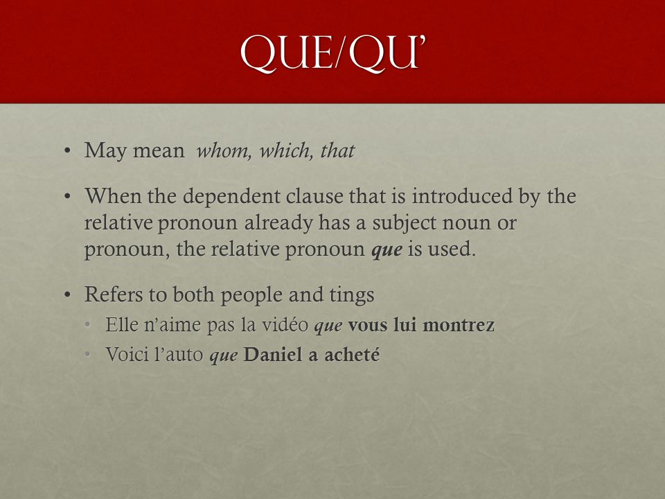 Que/Qu' May mean whom, which, that