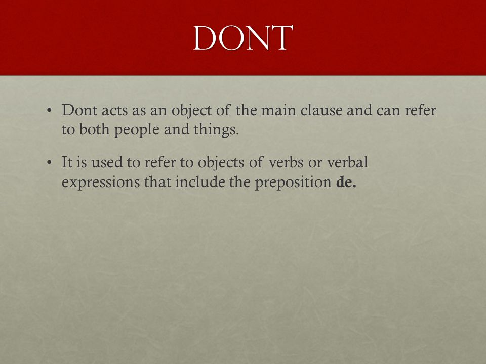 Dont Dont acts as an object of the main clause and can refer to both people and things.