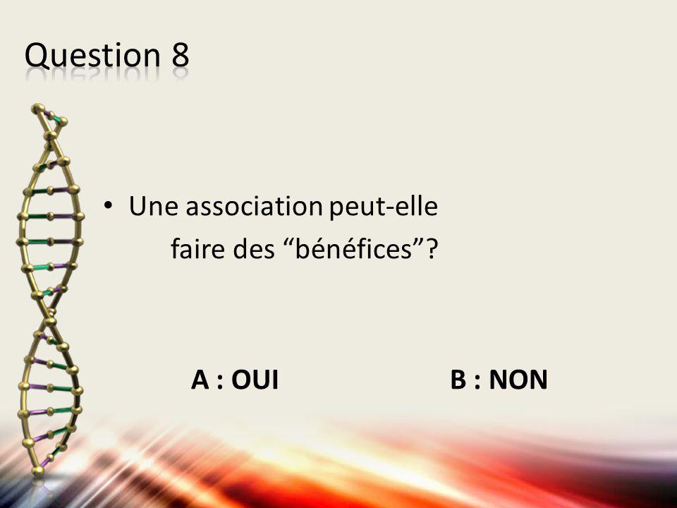 Question 8 Une association peut-elle faire des bénéfices