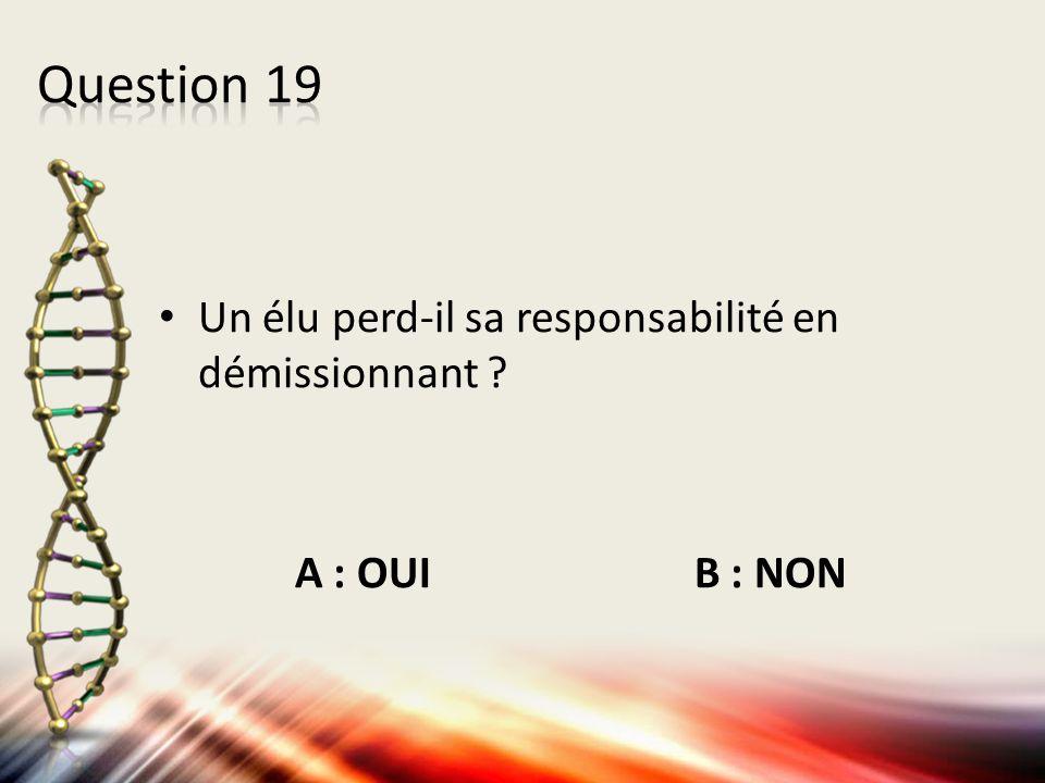 Question 19 Un élu perd-il sa responsabilité en démissionnant
