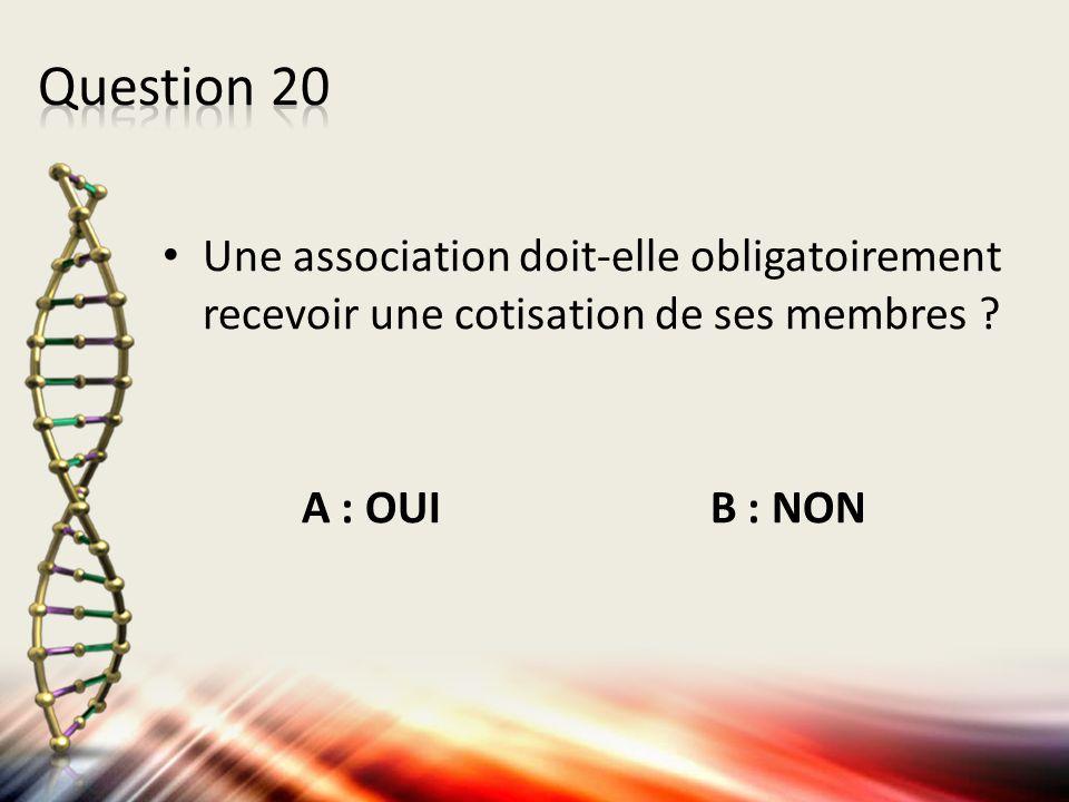 Question 20 Une association doit-elle obligatoirement recevoir une cotisation de ses membres .