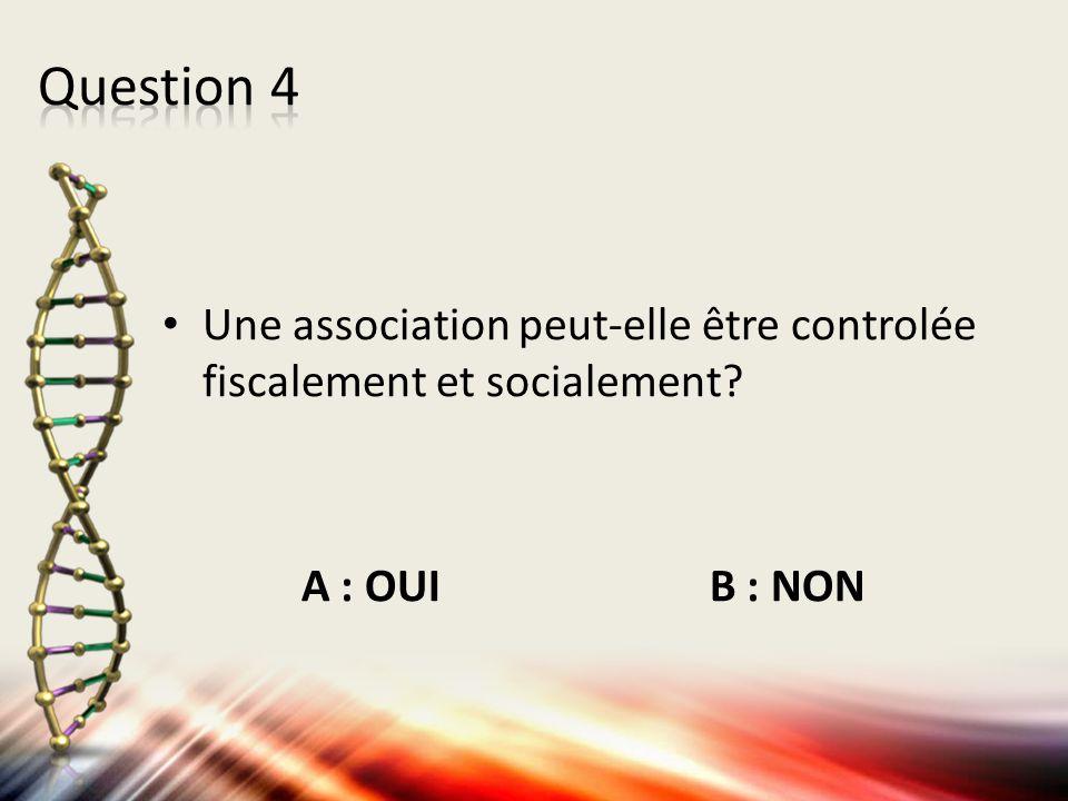 Question 4 Une association peut-elle être controlée fiscalement et socialement.
