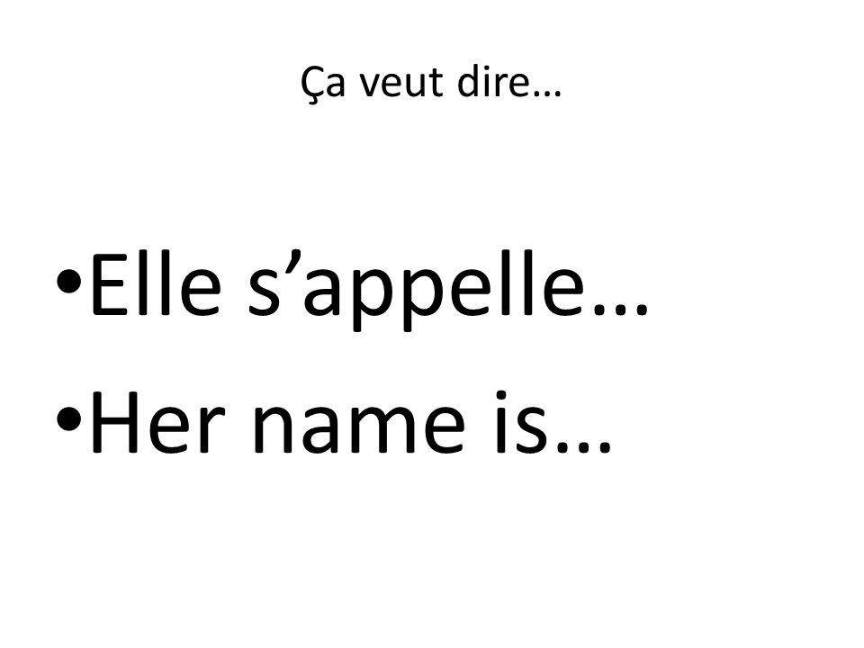 Ça veut dire… Elle s'appelle… Her name is…