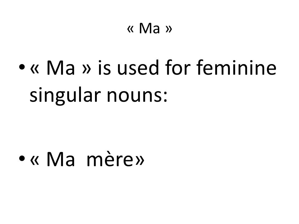 « Ma » is used for feminine singular nouns: