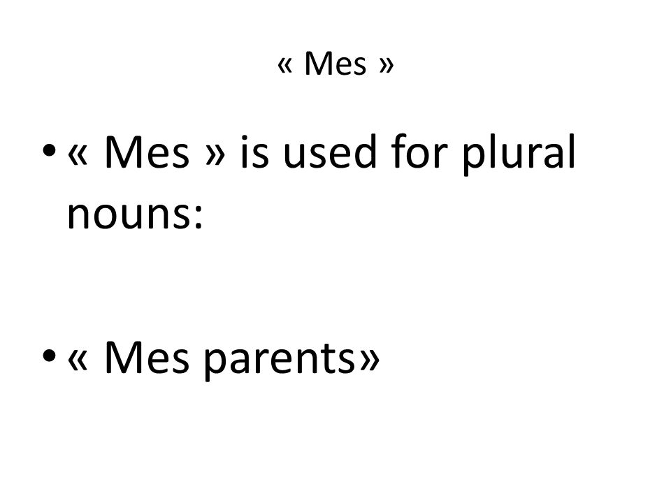 « Mes » is used for plural nouns: