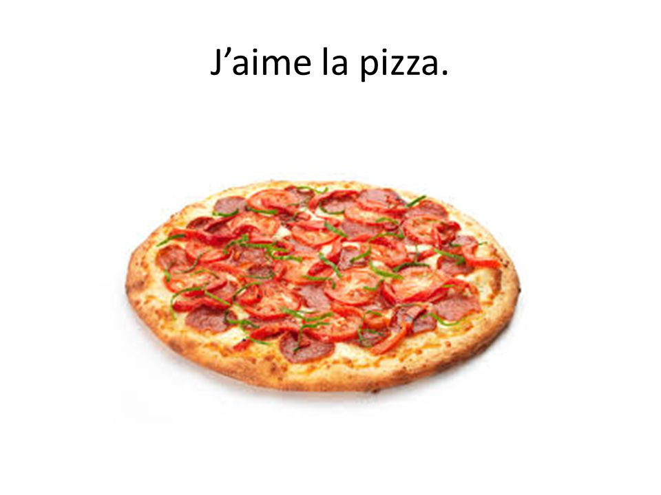 J'aime la pizza.