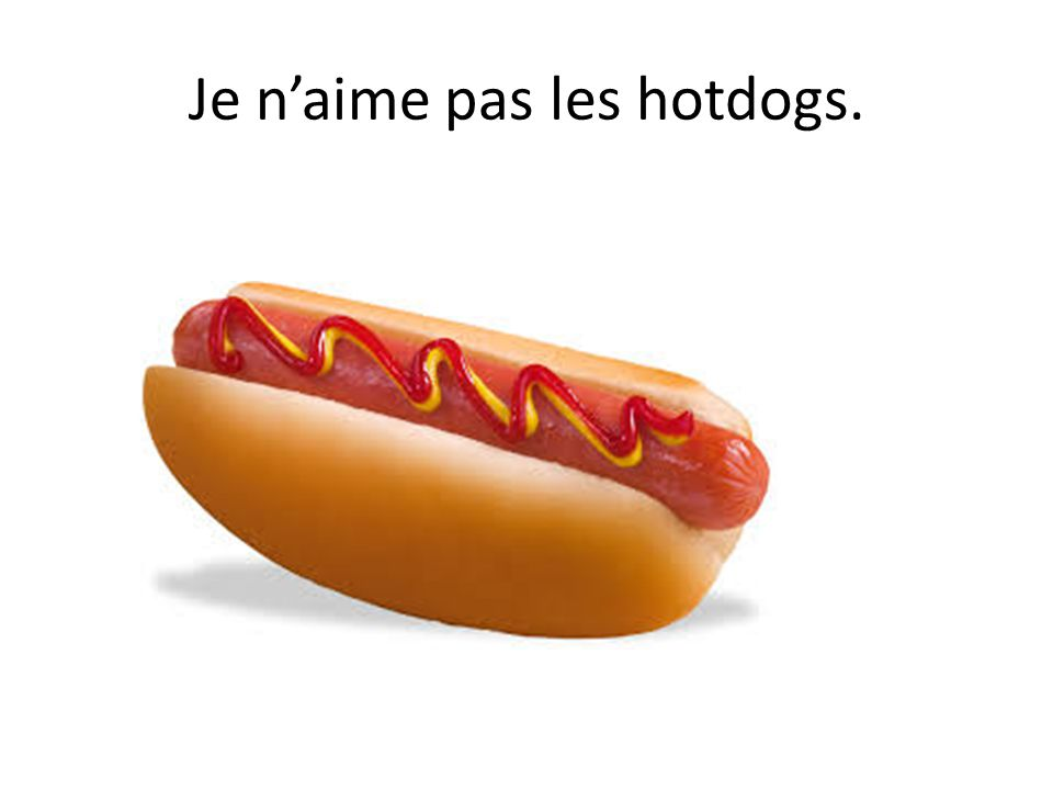 Je n'aime pas les hotdogs.