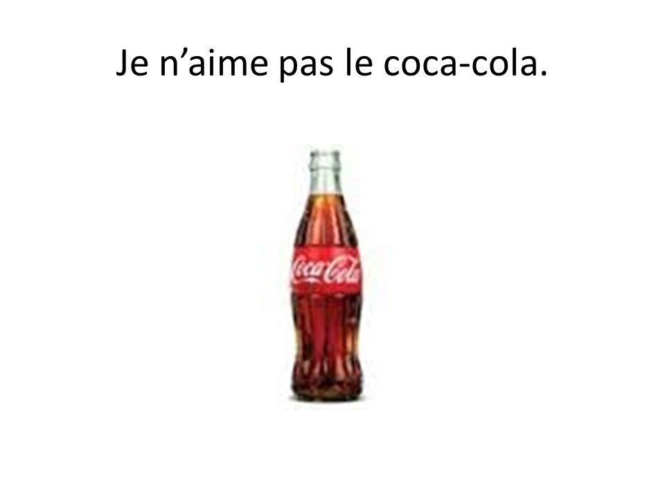 Je n'aime pas le coca-cola.