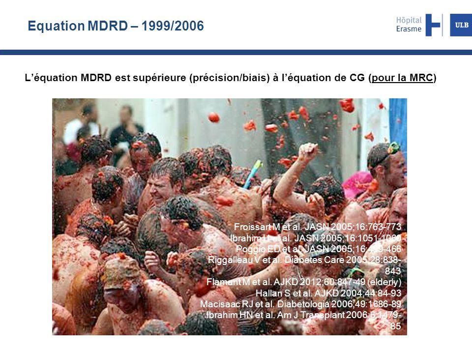 Equation MDRD – 1999/2006 L'équation MDRD est supérieure (précision/biais) à l'équation de CG (pour la MRC)