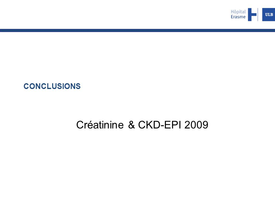 CONCLUSIONS Créatinine & CKD-EPI 2009