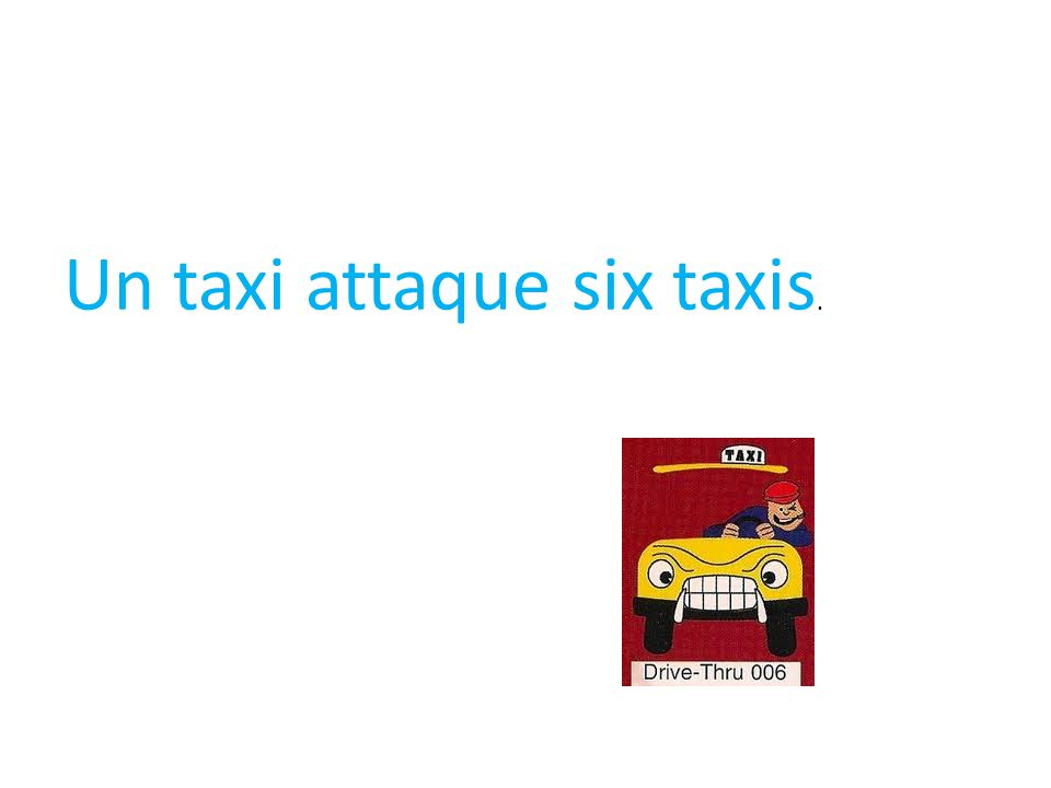Un taxi attaque six taxis.