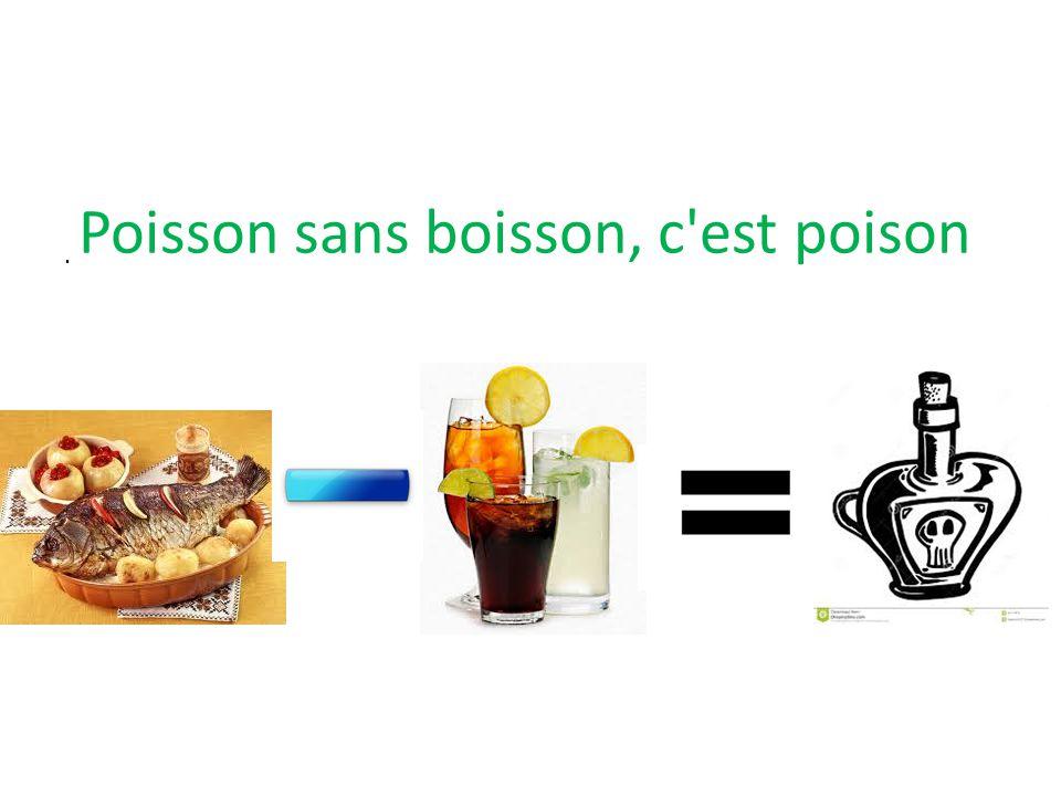 Poisson sans boisson, c est poison